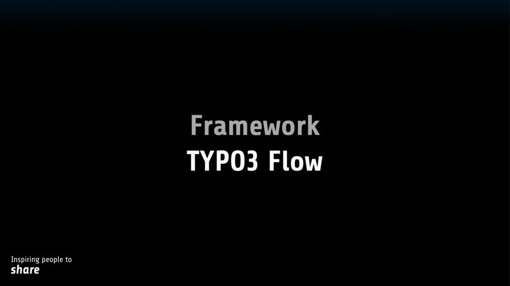 Inspiring people to share Framework TYPO3 Flow