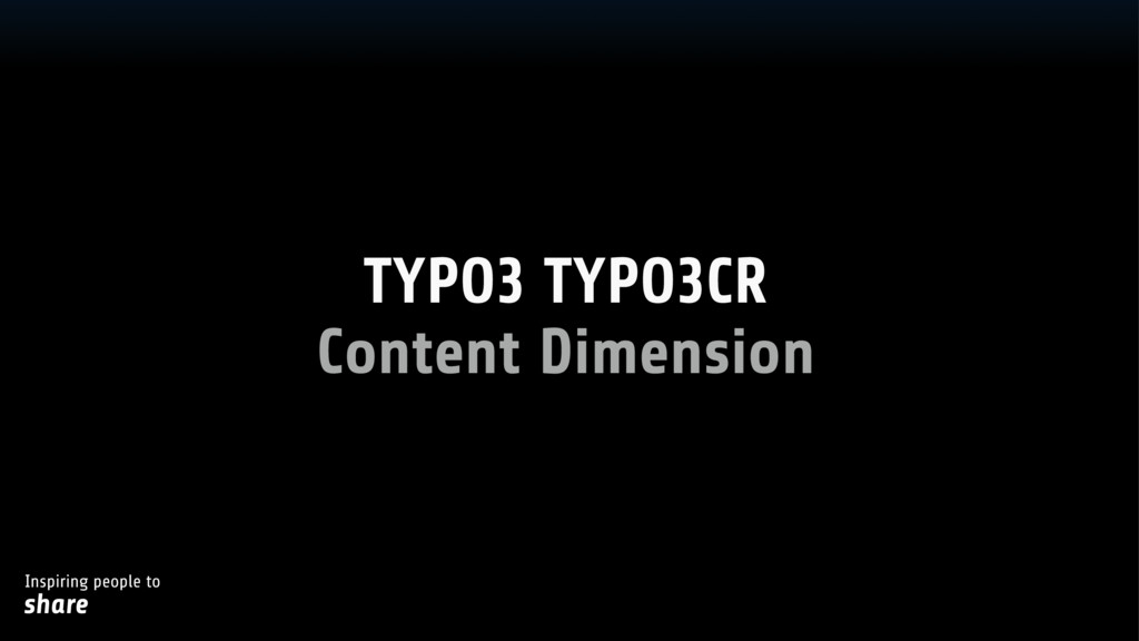 Inspiring people to share Content Dimension TYP...