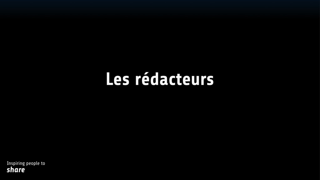 Inspiring people to share Les rédacteurs
