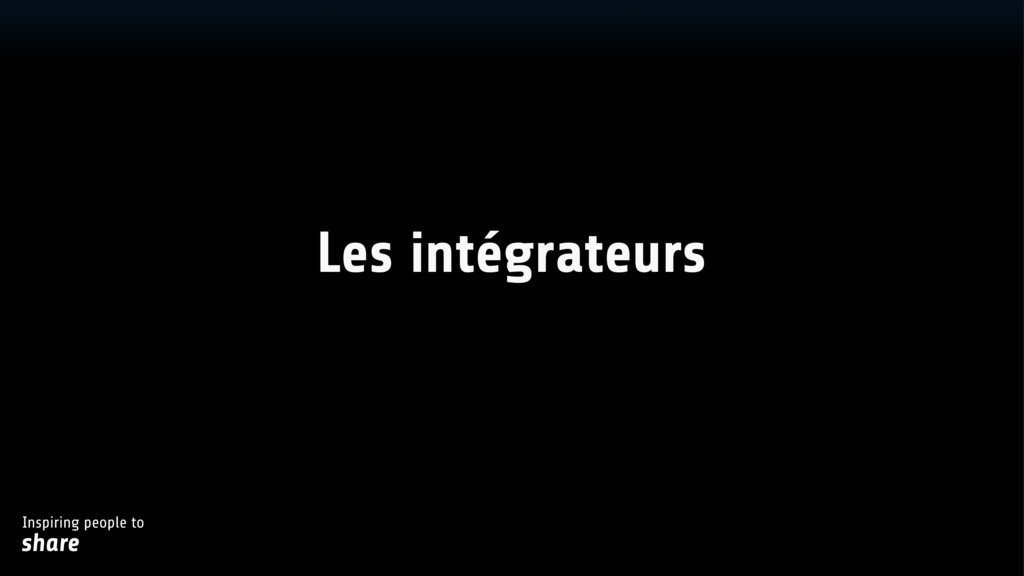 Inspiring people to share Les intégrateurs