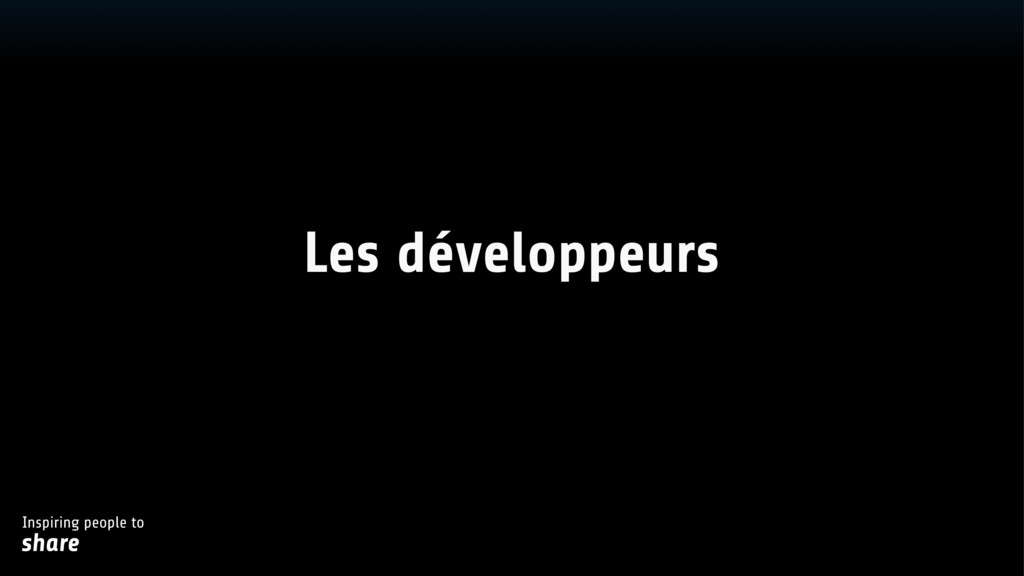 Inspiring people to share Les développeurs