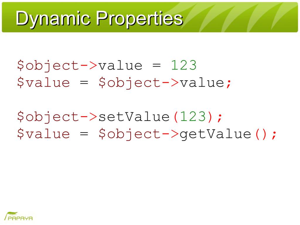 Dynamic Properties Dynamic Properties $object->...