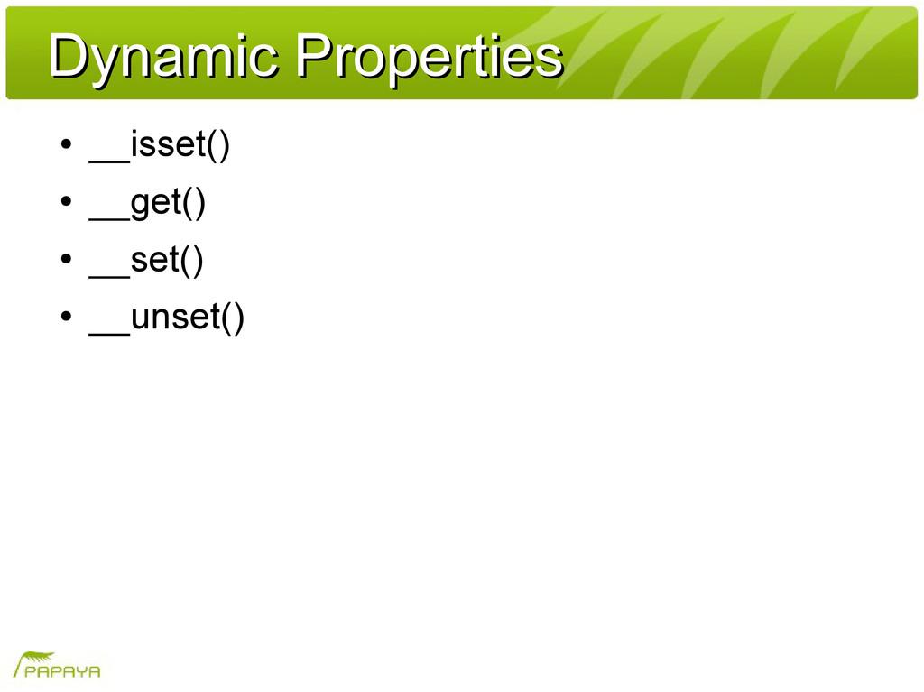 Dynamic Properties Dynamic Properties ● __isset...