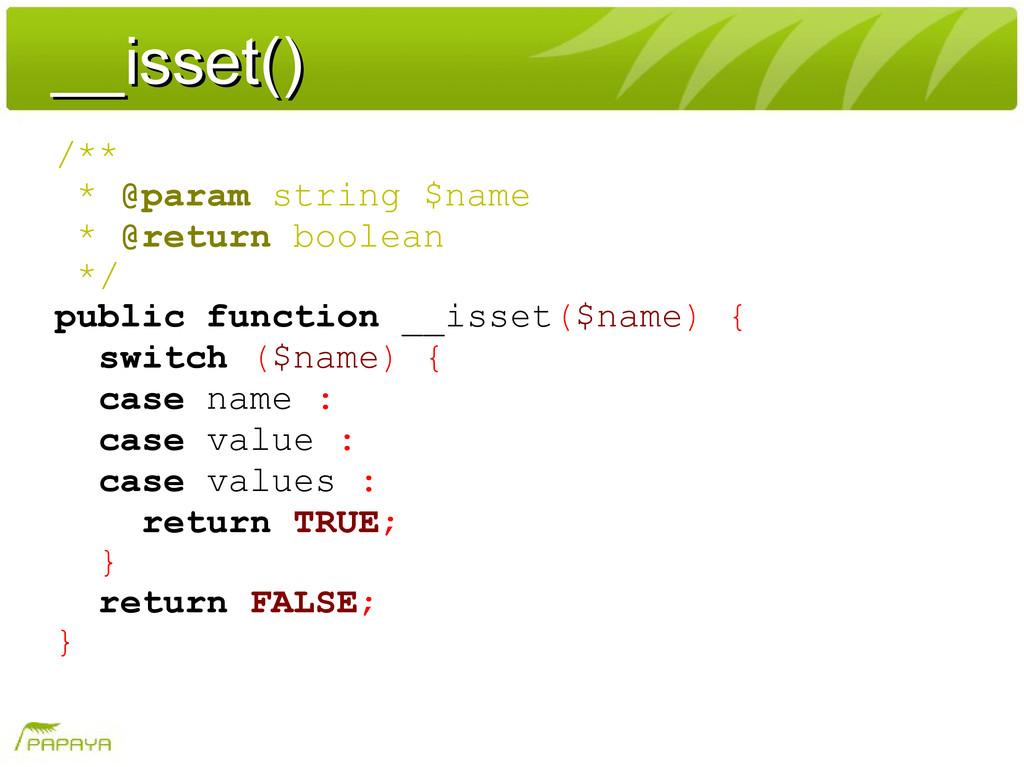 __isset() __isset() /** * @param string $name *...
