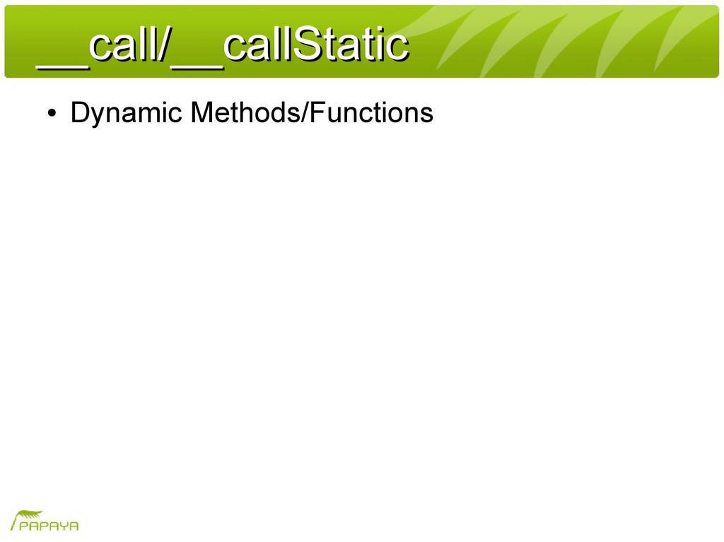 __call/__callStatic __call/__callStatic ● Dynam...