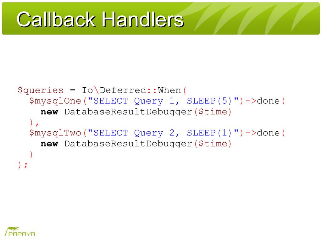 Callback Handlers Callback Handlers $queries = ...