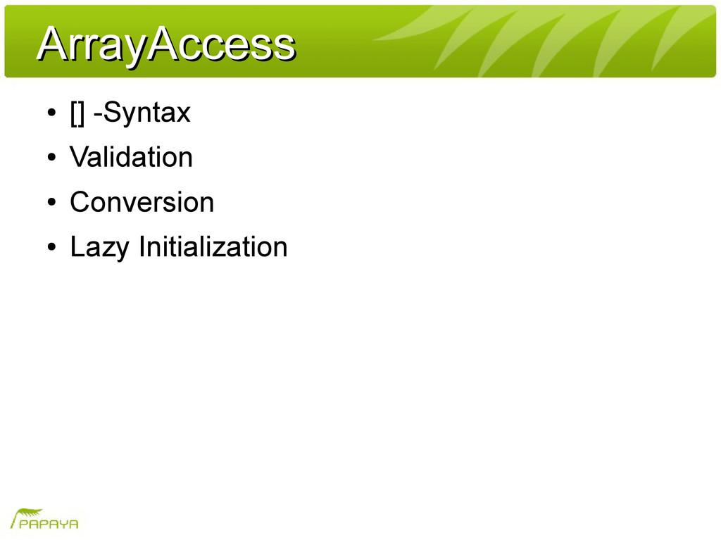 ArrayAccess ArrayAccess ● [] -Syntax ● Validati...