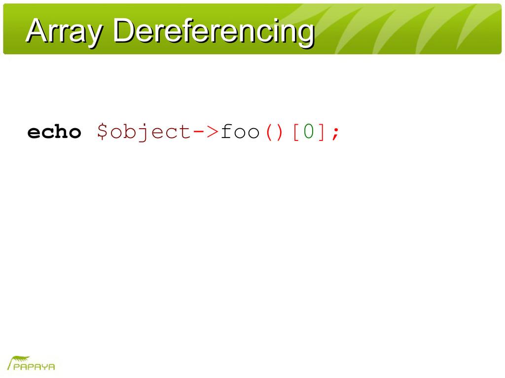 Array Dereferencing Array Dereferencing echo $o...