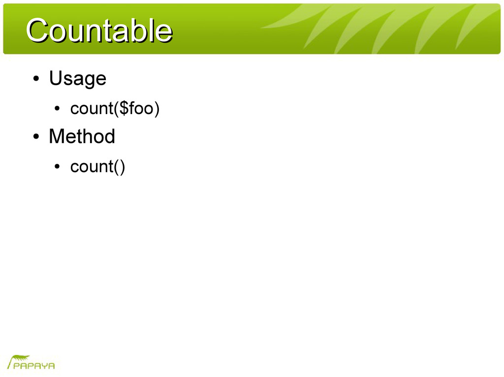 Countable Countable ● Usage ● count($foo) ● Met...