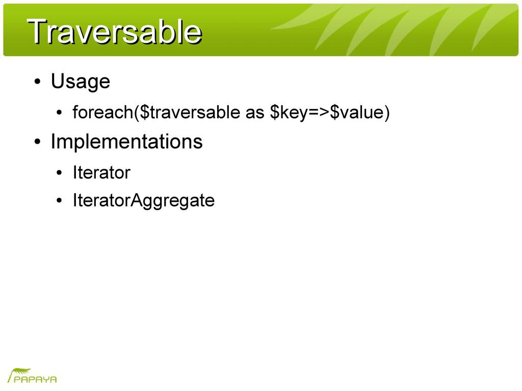 Traversable Traversable ● Usage ● foreach($trav...