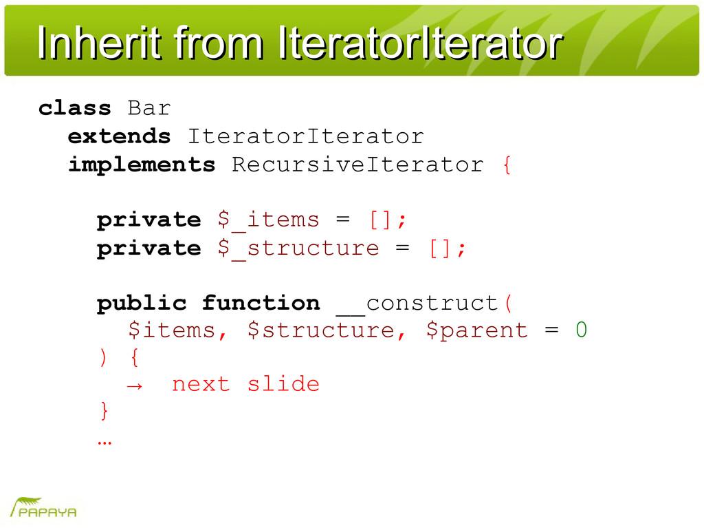 Inherit from IteratorIterator Inherit from Iter...