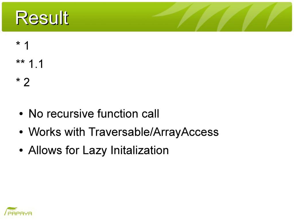 Result Result * 1 ** 1.1 * 2 ● No recursive fun...