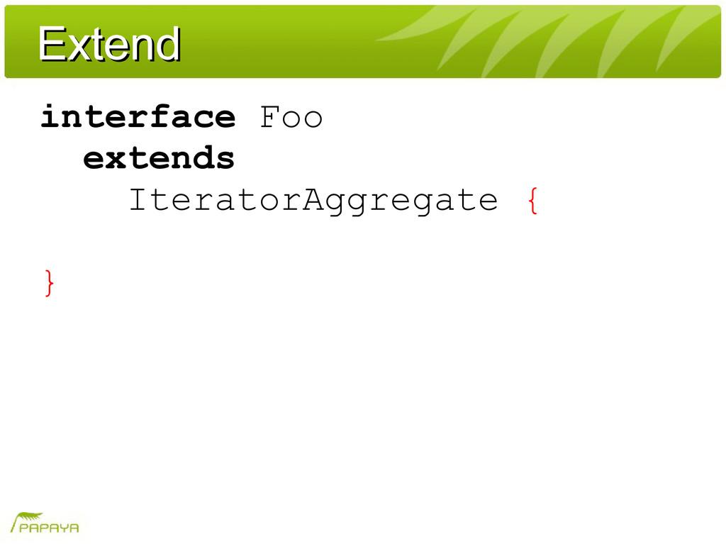 Extend Extend interface Foo extends IteratorAgg...