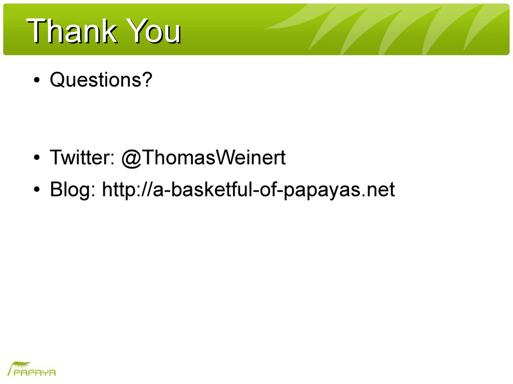 Thank You Thank You ● Questions? ● Twitter: @Th...