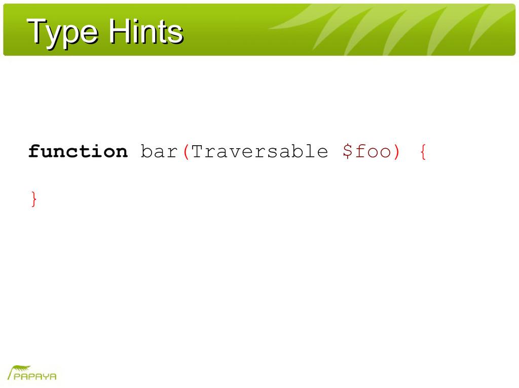 Type Hints Type Hints function bar(Traversable ...
