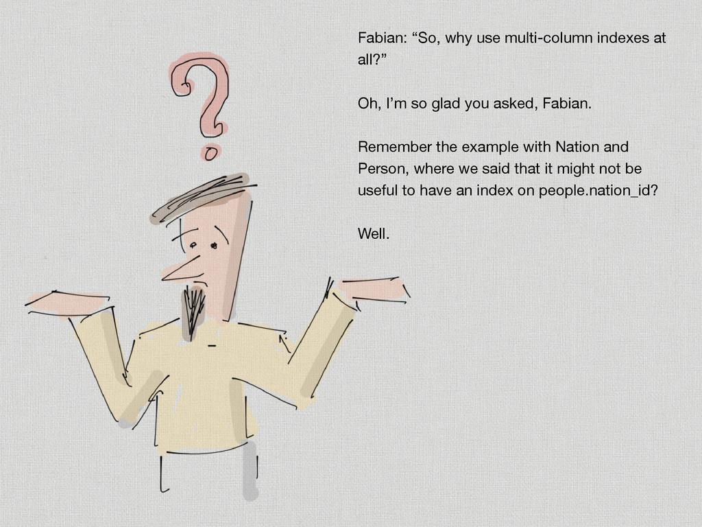 "Fabian: ""So, why use multi-column indexes at al..."