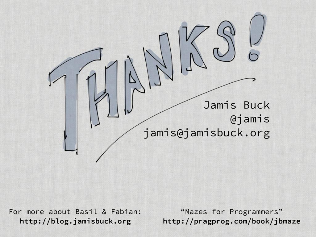 Jamis Buck @jamis jamis@jamisbuck.org For more ...