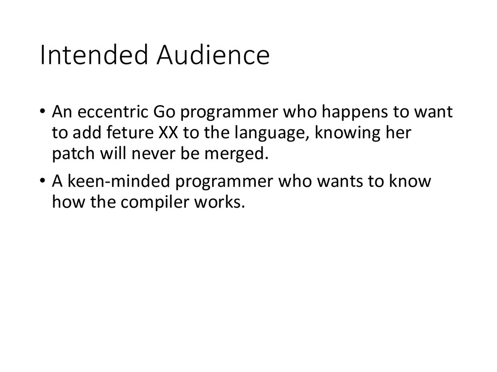 Intended Audience • An eccentric Go programmer ...