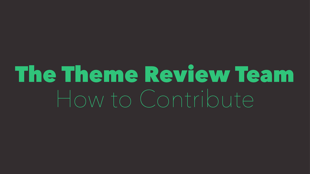 The Theme Review Team How to Contribute
