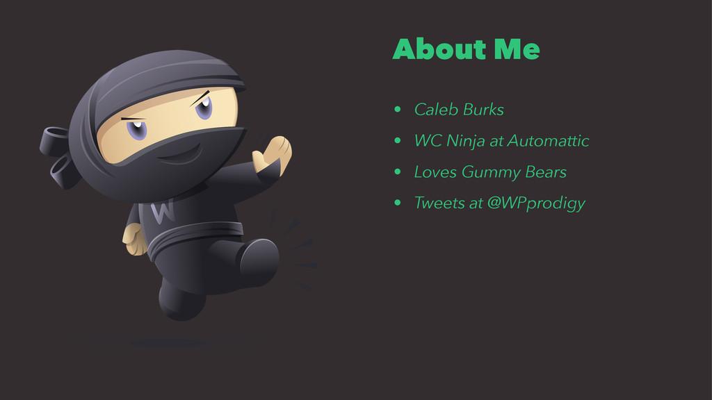 About Me • Caleb Burks • WC Ninja at Automattic...