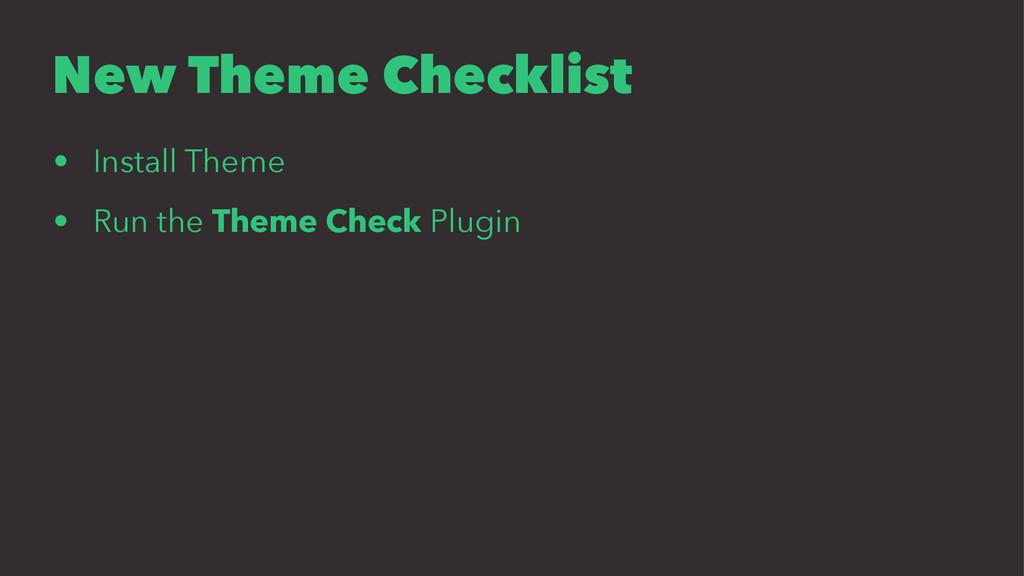New Theme Checklist • Install Theme • Run the T...