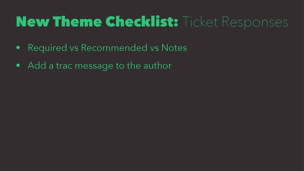 New Theme Checklist: Ticket Responses • Require...