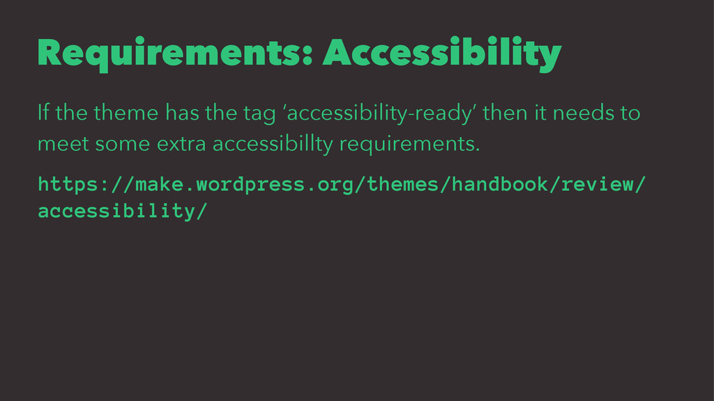 Requirements: Accessibility If the theme has th...