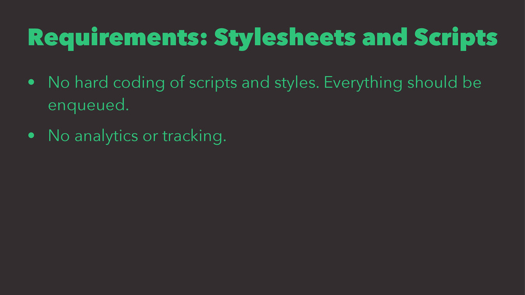 Requirements: Stylesheets and Scripts • No hard...