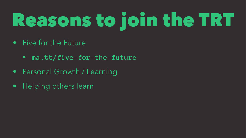 Reasons to join the TRT • Five for the Future •...