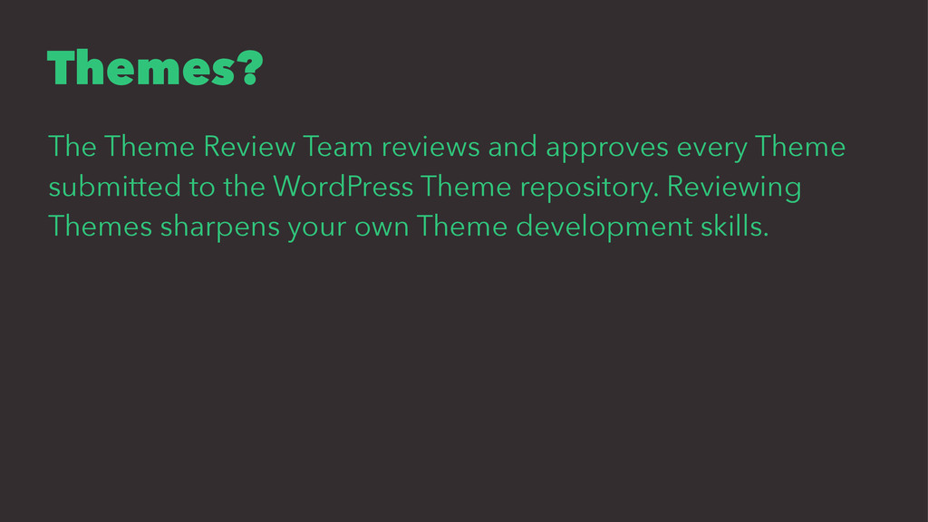 Themes? The Theme Review Team reviews and appro...