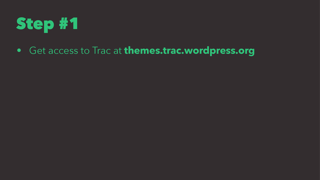 Step #1 • Get access to Trac at themes.trac.wor...