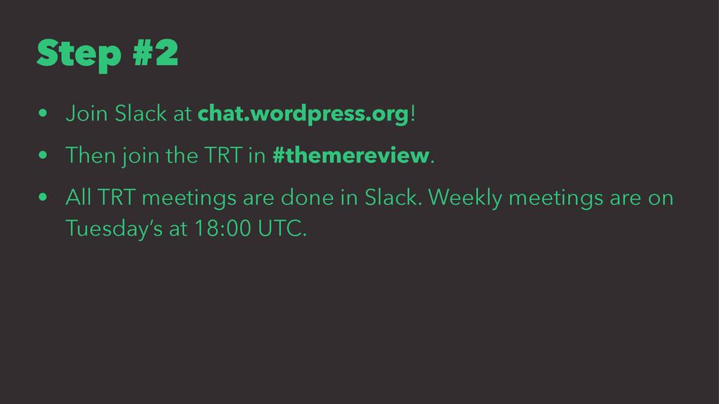 Step #2 • Join Slack at chat.wordpress.org! • T...
