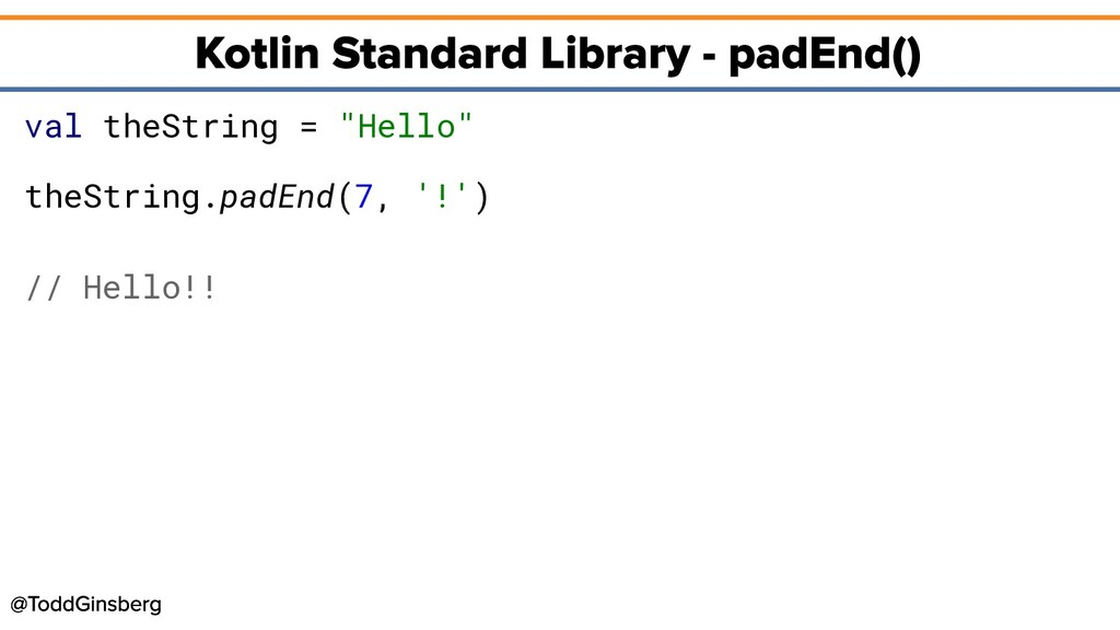 """val theString = """"Hello"""" theString.padEnd(7, '!'..."""