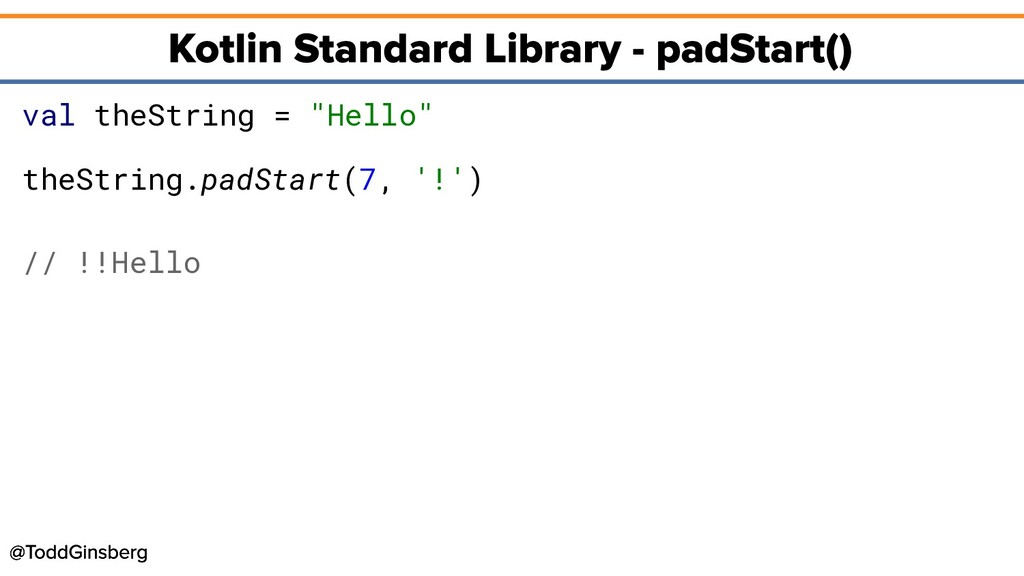 """val theString = """"Hello"""" theString.padStart(7, '..."""