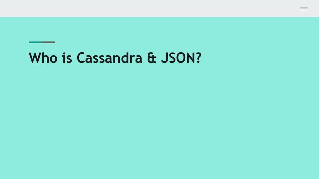 Who is Cassandra & JSON?