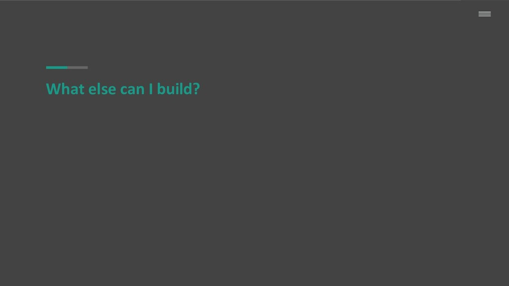 What else can I build?
