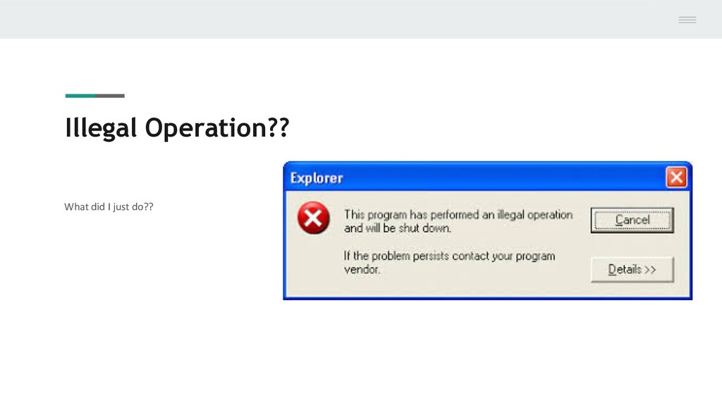 Illegal Operation?? What did I just do??