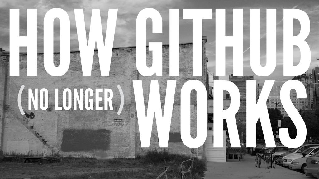 WORKS NO LONGER HOW GITHUB ( )