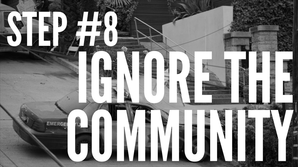 STEP #8 IGNORE THE COMMUNITY