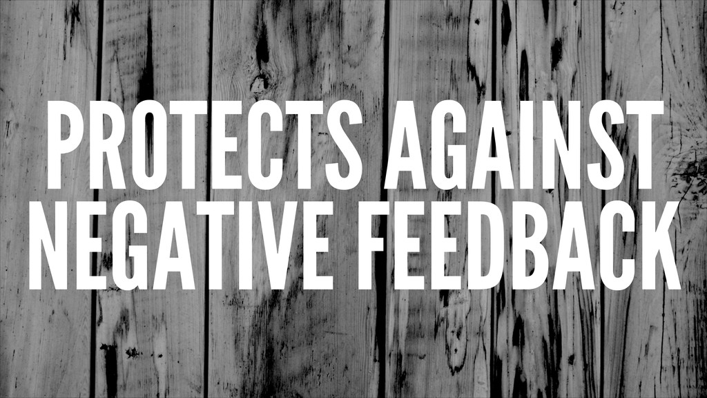 PROTECTS AGAINST NEGATIVE FEEDBACK