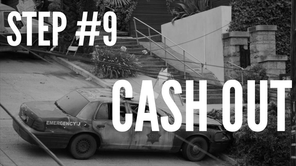 STEP #9 CASH OUT