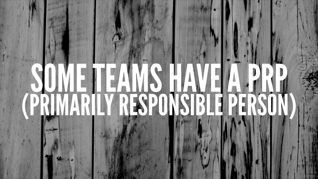 SOME TEAMS HAVE A PRP (PRIMARILY RESPONSIBLE PE...