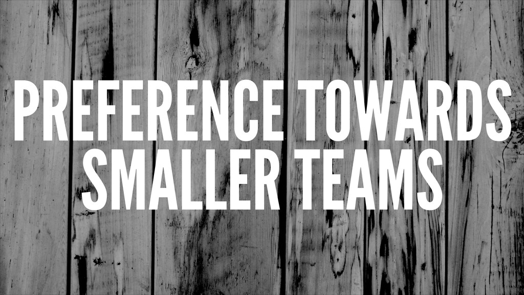 PREFERENCE TOWARDS SMALLER TEAMS