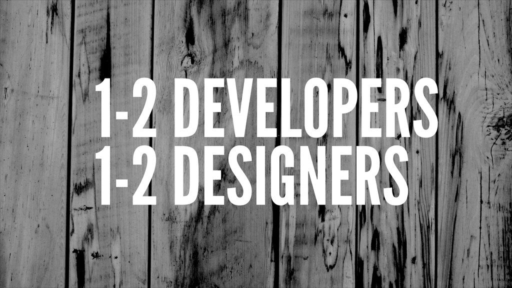 1-2 DEVELOPERS 1-2 DESIGNERS