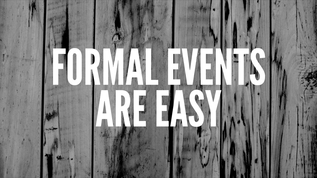 FORMAL EVENTS ARE EASY
