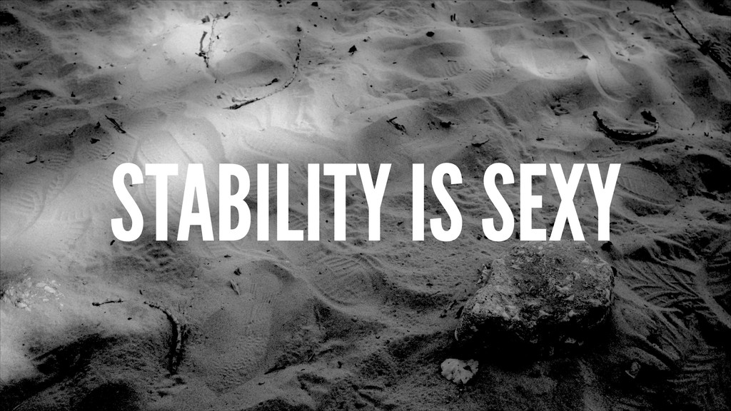 STABILITY IS SEXY