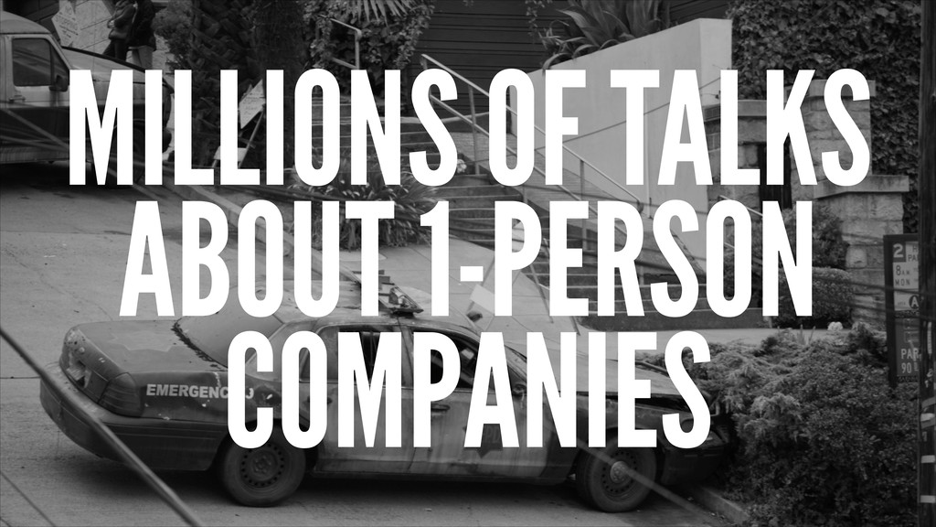 MILLIONS OF TALKS ABOUT 1-PERSON COMPANIES
