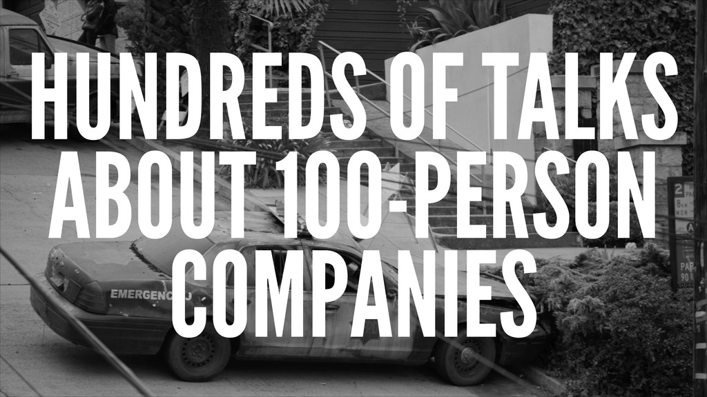 HUNDREDS OF TALKS ABOUT 100-PERSON COMPANIES