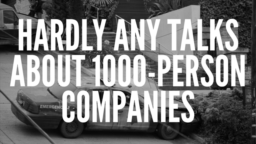 HARDLY ANY TALKS ABOUT 1000-PERSON COMPANIES