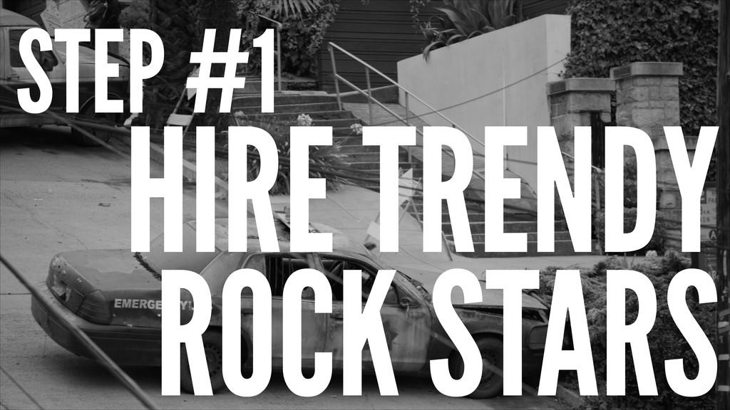 HIRE TRENDY ROCK STARS STEP #1